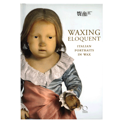 """Waxing eloquent"" exhibition catalogue - Palazzo Fortuny, Venice"